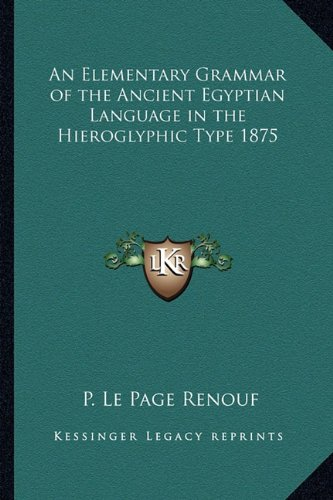 9781162735023: An Elementary Grammar of the Ancient Egyptian Language in the Hieroglyphic Type 1875