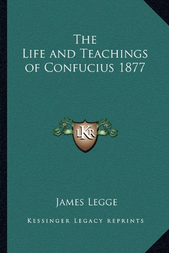 9781162735405: The Life and Teachings of Confucius 1877