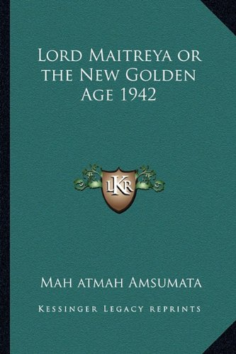 9781162735795: Lord Maitreya or the New Golden Age 1942