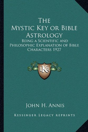 9781162735894: The Mystic Key or Bible Astrology: Being a Scientific and Philosophic Explanation of Bible Characters 1927
