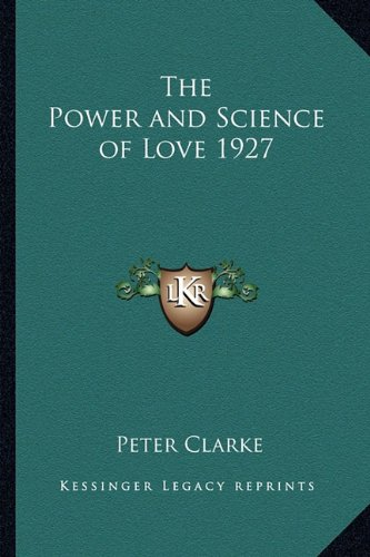 The Power and Science of Love 1927 (1162736208) by Peter Clarke