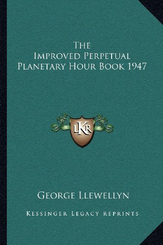 9781162736358: The Improved Perpetual Planetary Hour Book 1947