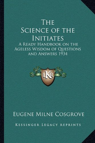 9781162736396: The Science of the Initiates: A Ready Handbook on the Ageless Wisdom of Questions and Answers 1934