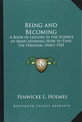 9781162736891: Being and Becoming: A Book of Lessons in the Science of Mind Showing How to Find the Personal Spirit 1925