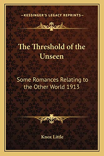9781162737300: The Threshold of the Unseen: Some Romances Relating to the Other World 1913