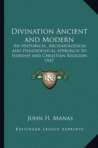 9781162737409: Divination Ancient and Modern: An Historical, Archaeological and Philosophical Approach to Seership and Christian Religion 1947