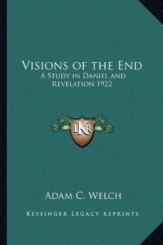 9781162737782: Visions of the End: A Study in Daniel and Revelation 1922