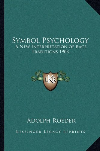 9781162738611: Symbol Psychology: A New Interpretation of Race Traditions 1903