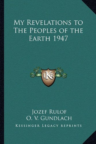 9781162738635: My Revelations to The Peoples of the Earth 1947