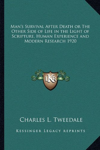 9781162738963: Man's Survival After Death or The Other Side of Life in the Light of Scripture, Human Experience and Modern Research 1920