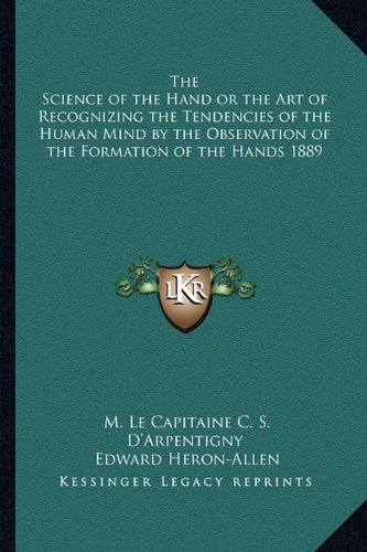 9781162739069: The Science of the Hand or the Art of Recognizing the Tendencies of the Human Mind by the Observation of the Formation of the Hands 1889