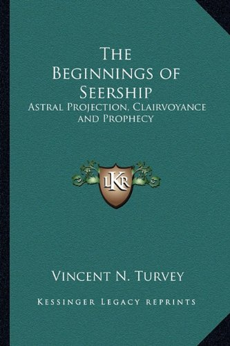 9781162739151: The Beginnings of Seership: Astral Projection, Clairvoyance and Prophecy