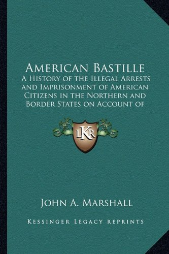 9781162742465: American Bastille: A History of the Illegal Arrests and Imprisonment of American Citizens in the Northern and Border States on Account of Their Political Opinions During the Late Civil War V2