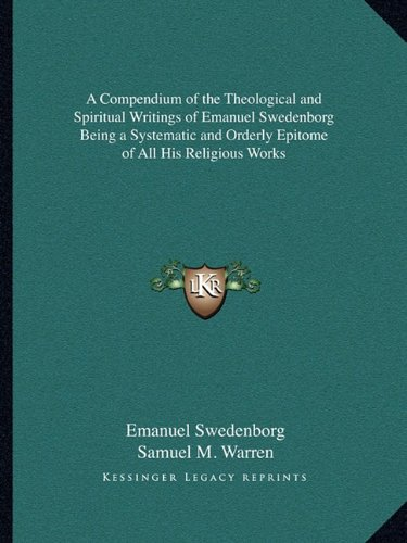 9781162742649: A Compendium of the Theological and Spiritual Writings of Emanuel Swedenborg Being a Systematic and Orderly Epitome of All His Religious Works