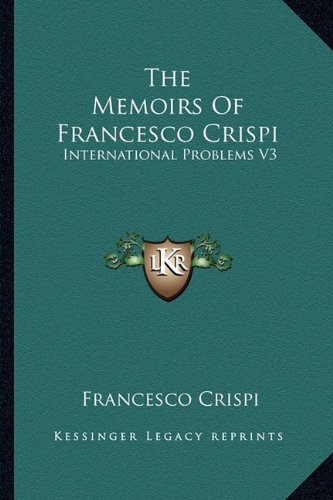 9781162743196: The Memoirs Of Francesco Crispi: International Problems V3