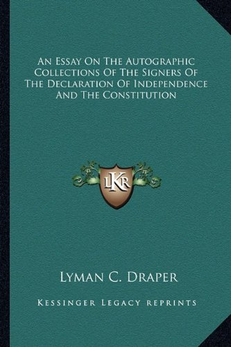 9781162744476: An Essay On The Autographic Collections Of The Signers Of The Declaration Of Independence And The Constitution