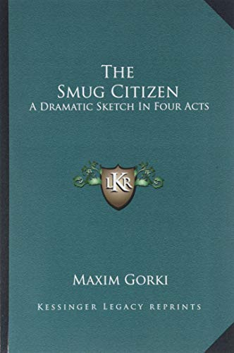 9781162745060: The Smug Citizen: A Dramatic Sketch In Four Acts