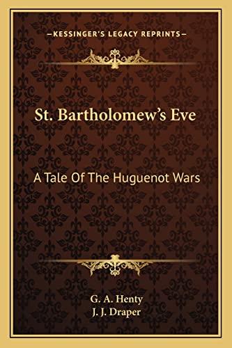 9781162745282: St. Bartholomew's Eve: A Tale of the Huguenot Wars