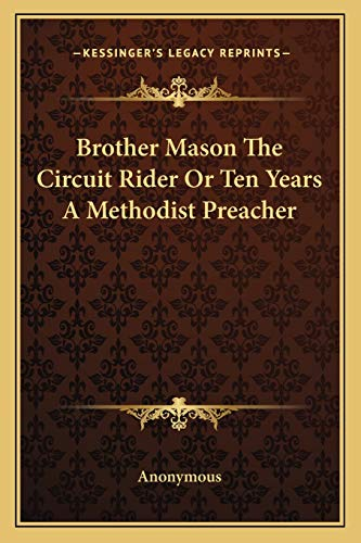 9781162746371: Brother Mason The Circuit Rider Or Ten Years A Methodist Preacher