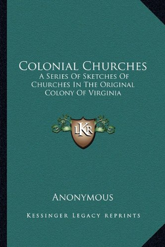 9781162746388: Colonial Churches: A Series Of Sketches Of Churches In The Original Colony Of Virginia