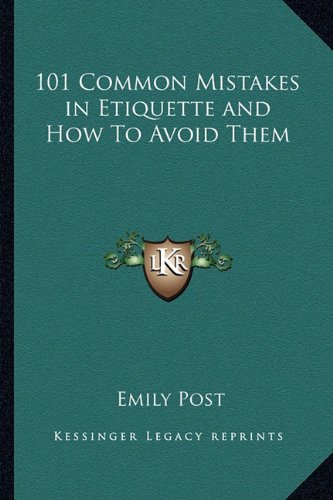 9781162748672: 101 Common Mistakes in Etiquette and How To Avoid Them