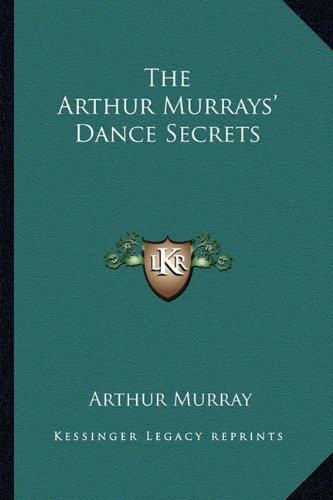 9781162750651: The Arthur Murrays' Dance Secrets