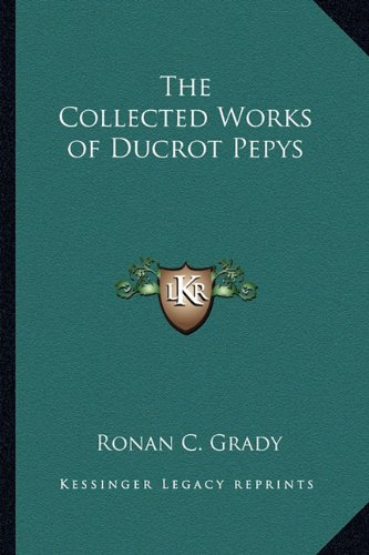 9781162750743: The Collected Works of Ducrot Pepys
