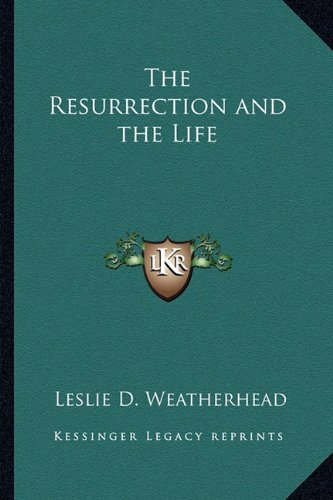 The Resurrection and the Life (9781162751061) by Leslie D. Weatherhead
