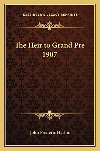 9781162751726: The Heir to Grand Pre 1907