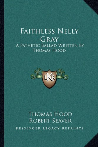 9781162752068: Faithless Nelly Gray: A Pathetic Ballad Written By Thomas Hood