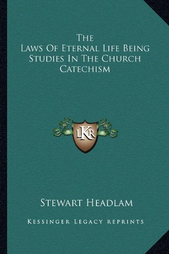 9781162753812: The Laws Of Eternal Life Being Studies In The Church Catechism