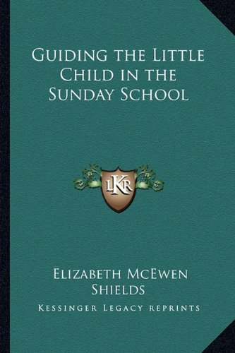9781162754659: Guiding the Little Child in the Sunday School