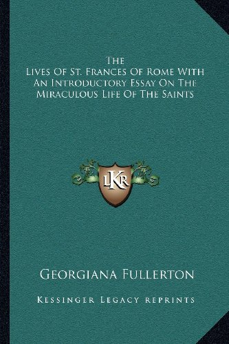 9781162757421: The Lives Of St. Frances Of Rome With An Introductory Essay On The Miraculous Life Of The Saints