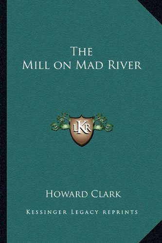 9781162757681: The Mill on Mad River