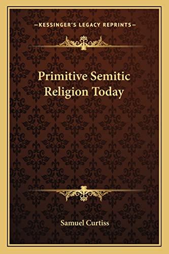 9781162758350: Primitive Semitic Religion Today