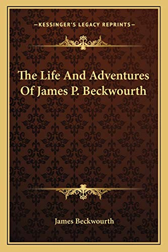9781162760407: The Life And Adventures Of James P. Beckwourth