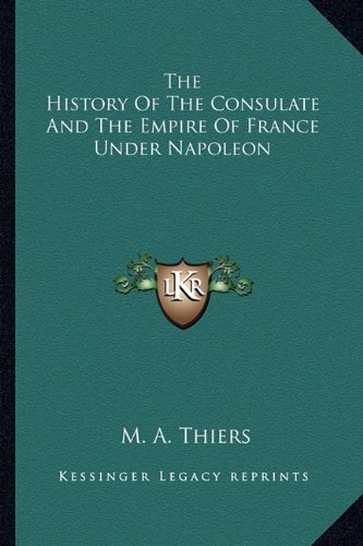9781162760780: The History Of The Consulate And The Empire Of France Under Napoleon