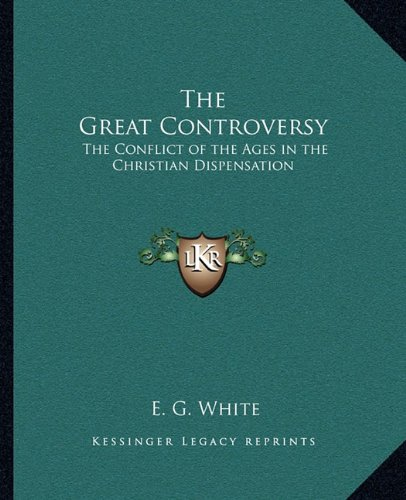 9781162760988: The Great Controversy: The Conflict of the Ages in the Christian Dispensation