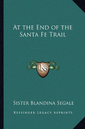 9781162764764: At the End of the Santa Fe Trail