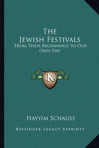 9781162765402: The Jewish Festivals: From Their Beginnings to Our Own Day