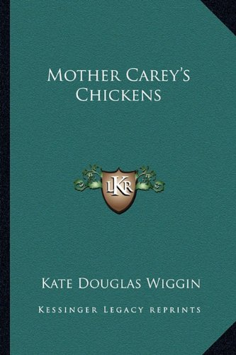 Mother Carey's Chickens (9781162766003) by Kate Douglas Wiggin