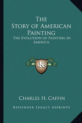 9781162766515: The Story of American Painting: The Evolution of Painting in America