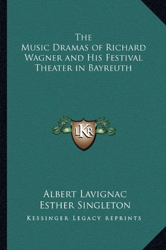 9781162768403: The Music Dramas of Richard Wagner and His Festival Theater in Bayreuth
