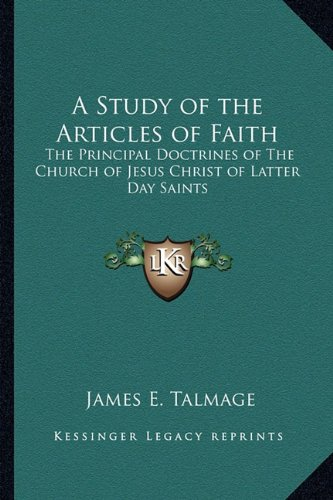 9781162768489: A Study of the Articles of Faith: The Principal Doctrines of The Church of Jesus Christ of Latter Day Saints