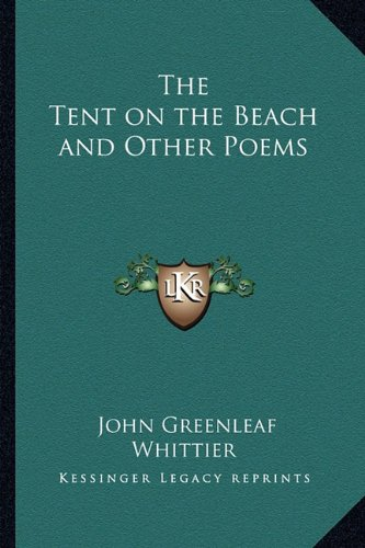 The Tent on the Beach and Other Poems (1162769858) by John Greenleaf Whittier