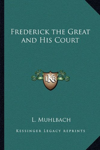 9781162773537: Frederick the Great and His Court