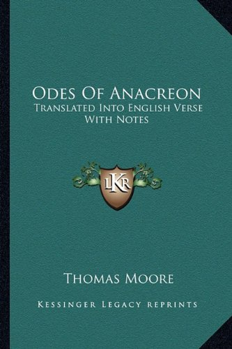9781162773544: Odes of Anacreon: Translated Into English Verse with Notes