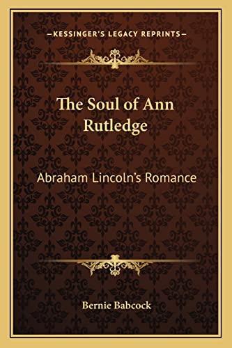 9781162774664: The Soul of Ann Rutledge: Abraham Lincoln's Romance