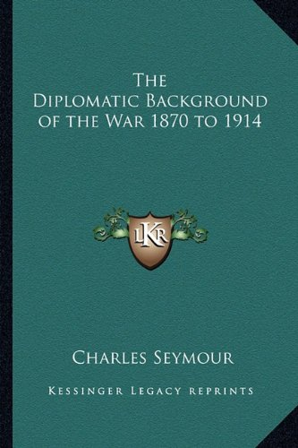 9781162774978: The Diplomatic Background of the War 1870 to 1914