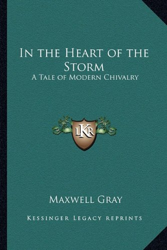 9781162775340: In the Heart of the Storm: A Tale of Modern Chivalry